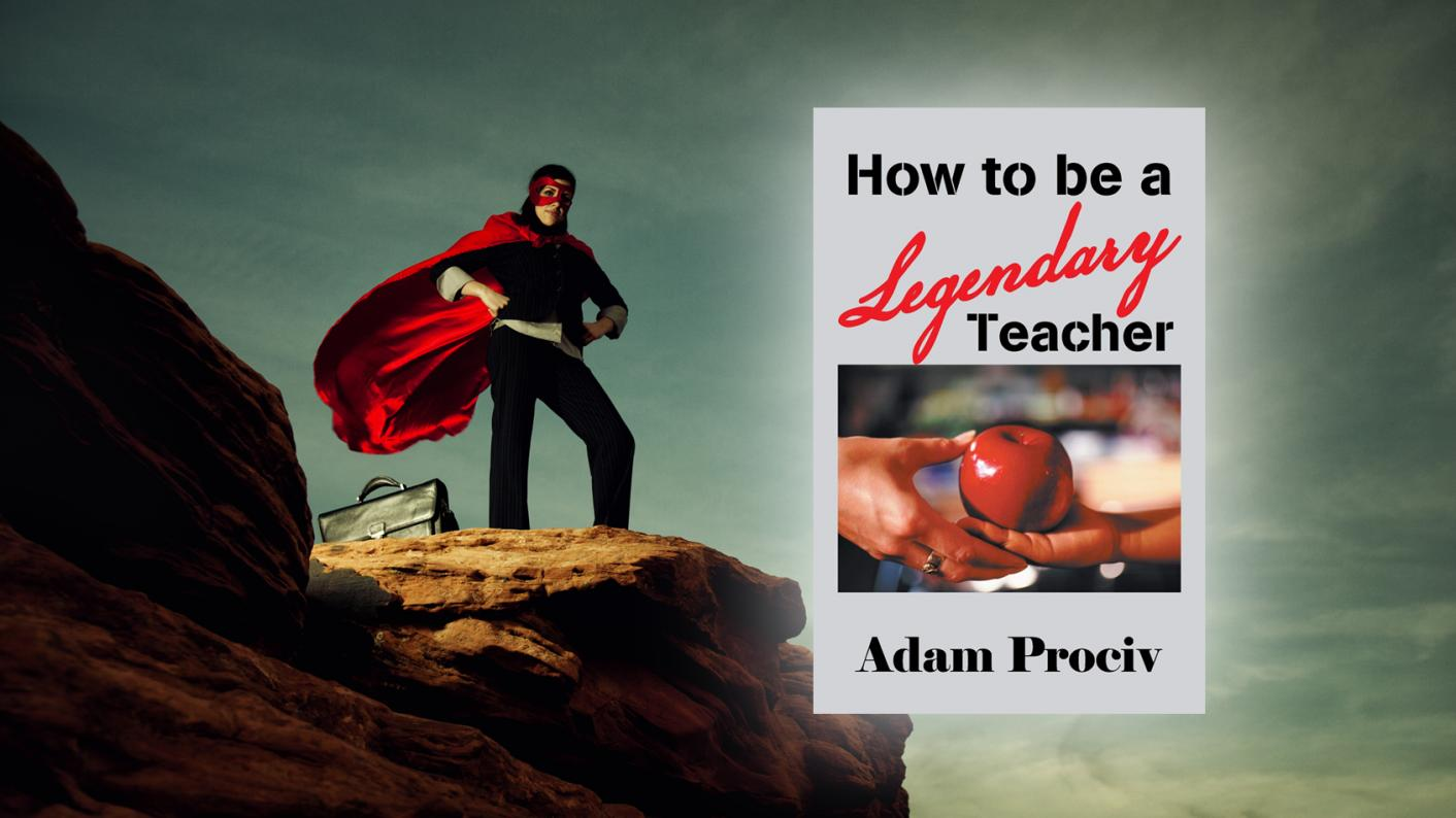 Book review: How to be a Legendary Teacher by Adam Prociv