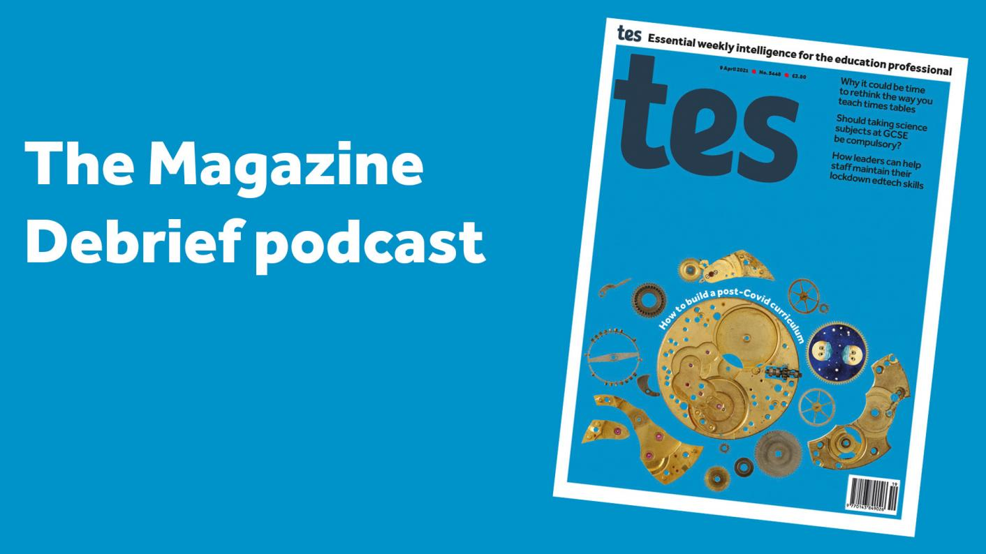 Tes magazine podcast 12/4/21: Times tables, presenting and edtech post-Covid