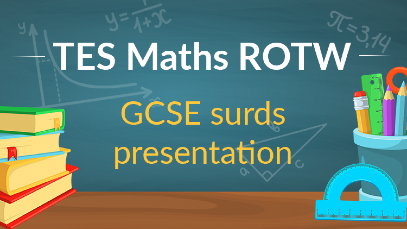 TES Maths, ROTW, Secondary, Resource, Lesson, GCSE, Presentation, Surds, KS4, Year 10, Year 11