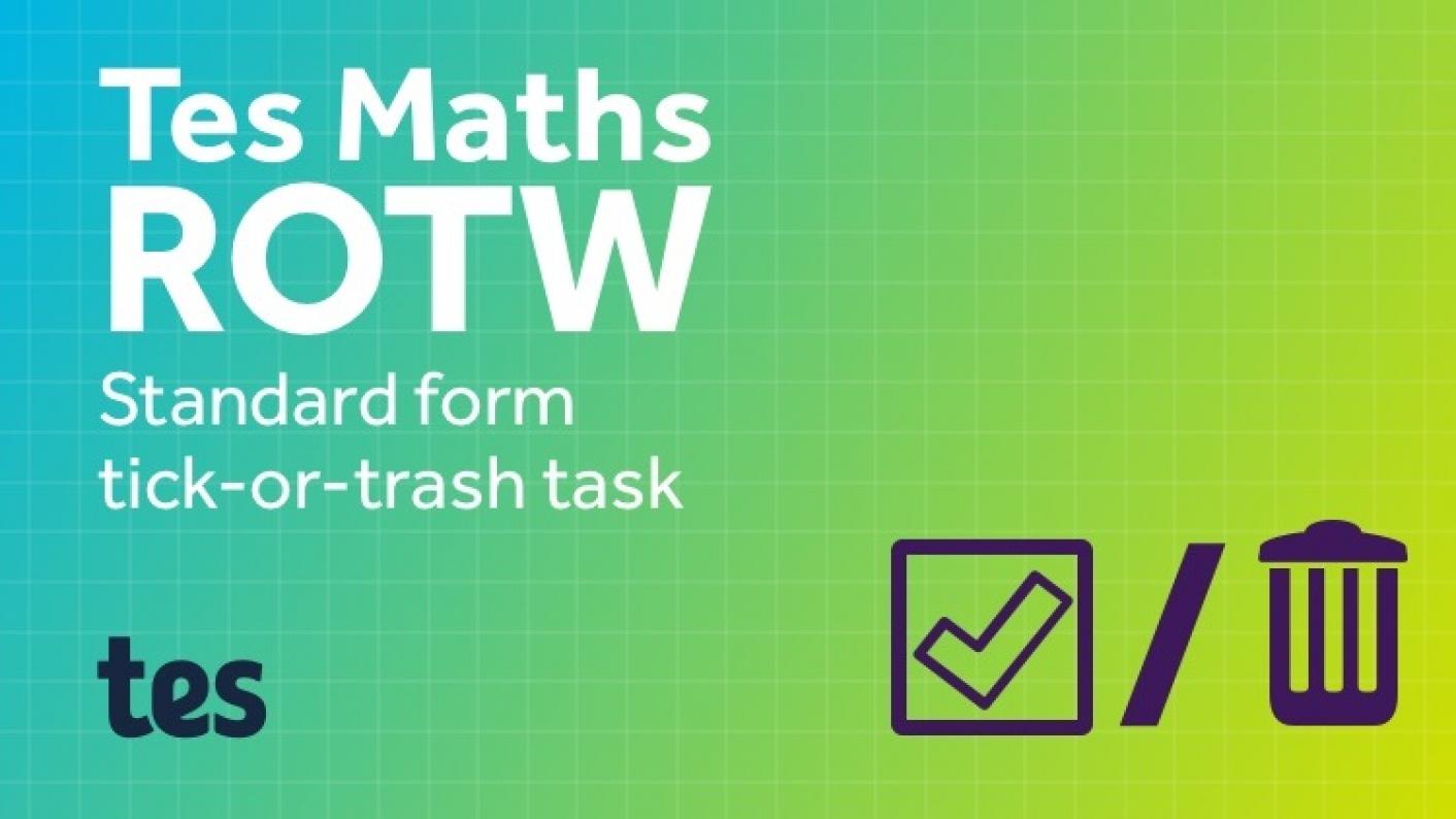 Tes Maths ROTW: Standard Form Tick-or-trash Task