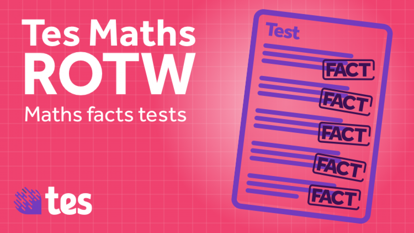 Challenge Students' Mathematical Knowledge With These Facts Tests, This Week's Tes Maths ROTW